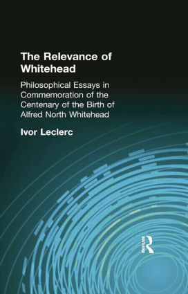 The Relevance of Whitehead: Philosophical Essays in Commemoration of the Centenary of the Birth of Alfred North Whitehead, 1st Edition (Paperback) book cover