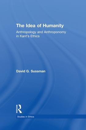 The Idea of Humanity: Anthropology and Anthroponomy in Kant's Ethics, 1st Edition (Paperback) book cover