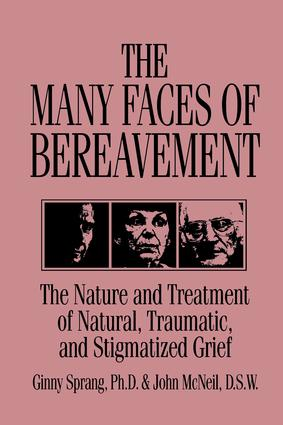 The Many Faces Of Bereavement: The Nature And Treatment Of Natural Traumatic And Stigmatized Grief, 1st Edition (Paperback) book cover