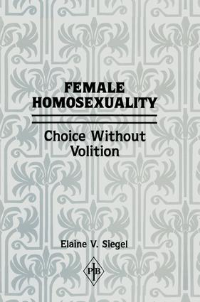 Female Homosexuality: Choice Without Volition, 1st Edition (Paperback) book cover