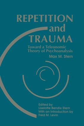 Repetition and Trauma: Toward A Teleonomic Theory of Psychoanalysis, 1st Edition (Paperback) book cover