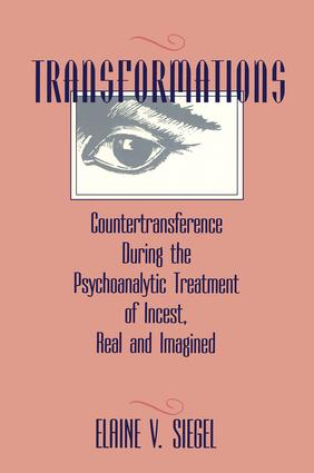 Transformations: Countertransference During the Psychoanalytic Treatment of Incest, Real and Imagined, 1st Edition (Paperback) book cover