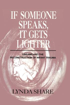 If Someone Speaks, It Gets Lighter: Dreams and the Reconstruction of Infant Trauma, 1st Edition (Paperback) book cover