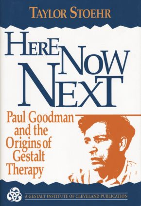 Here Now Next: Paul Goodman and the Origins of Gestalt Therapy, 1st Edition (e-Book) book cover