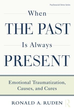 When the Past Is Always Present: Emotional Traumatization, Causes, and Cures, 1st Edition (Paperback) book cover