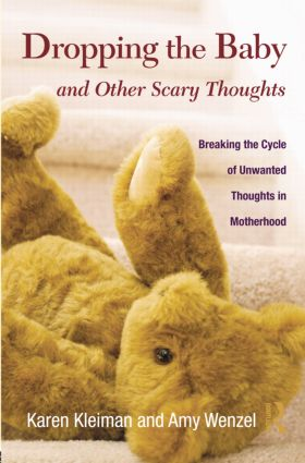 Dropping the Baby and Other Scary Thoughts: Breaking the Cycle of Unwanted Thoughts in Motherhood book cover