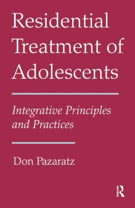 Residential Treatment of Adolescents: Integrative Principles and Practices, 1st Edition (Paperback) book cover