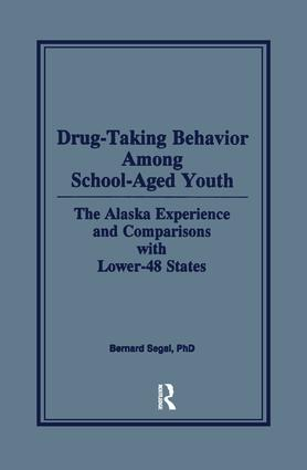 Drug-Taking Behavior Among School-Aged Youth: The Alaska Experience and Comparisons With Lower-48 States, 1st Edition (Paperback) book cover