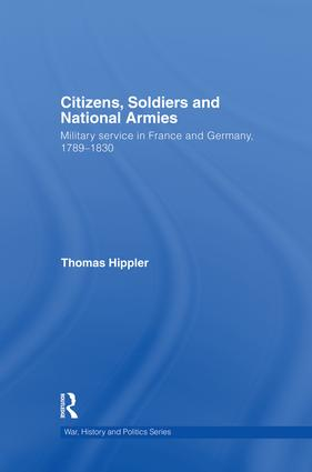 Citizens, Soldiers and National Armies: Military Service in France and Germany, 1789–1830 book cover