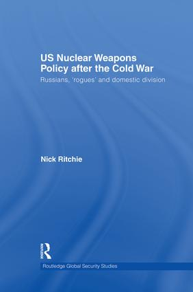 US Nuclear Weapons Policy After the Cold War: Russians, 'Rogues' and Domestic Division book cover