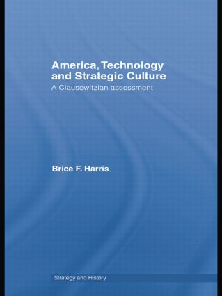 America, Technology and Strategic Culture: A Clausewitzian Assessment book cover