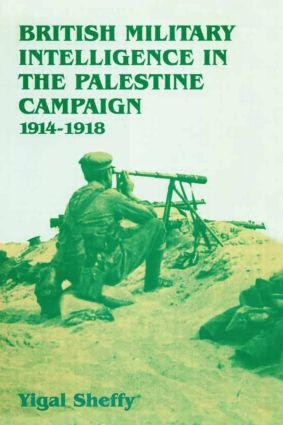British Military Intelligence in the Palestine Campaign, 1914-1918 (Hardback) book cover