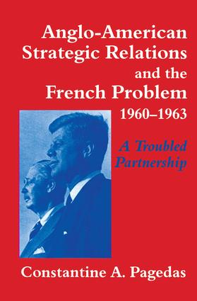 Anglo-American Strategic Relations and the French Problem, 1960-1963: A Troubled Partnership, 1st Edition (Paperback) book cover
