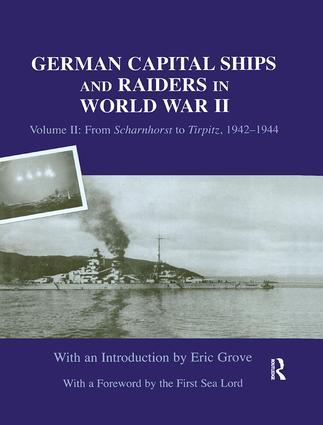 German Capital Ships and Raiders in World War II: Volume II: From Scharnhorst to Tirpitz, 1942-1944, 1st Edition (Paperback) book cover
