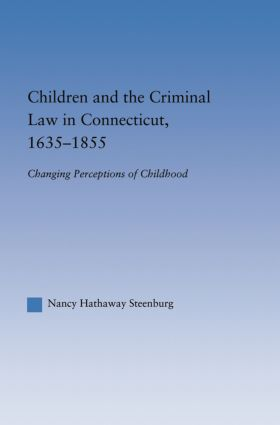 Children and the Criminal Law in Connecticut, 1635-1855: Changing Perceptions of Childhood, 1st Edition (Paperback) book cover