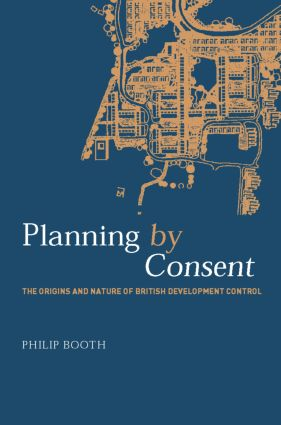 Planning by Consent: The Origins and Nature of British Development Control book cover