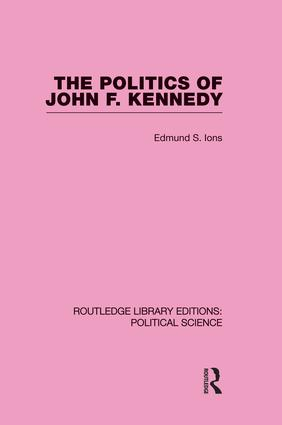 The Politics of John F. Kennedy (Routledge Library Editions: Political Science Volume 1) book cover