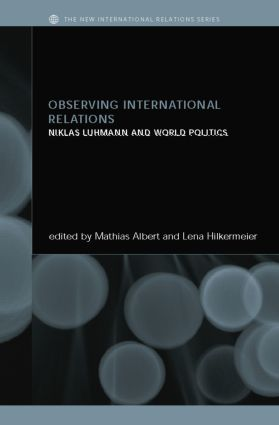 Observing International Relations: Niklas Luhmann and World Politics, 1st Edition (Paperback) book cover