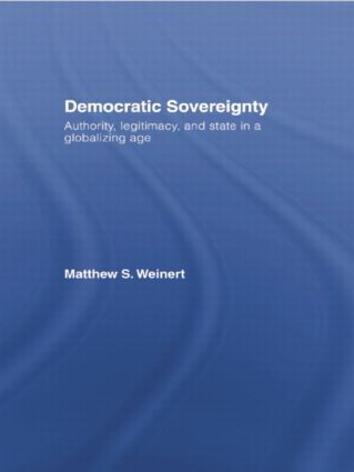 Democratic Sovereignty: Authority, Legitimacy, and State in a Globalizing Age, 1st Edition (Paperback) book cover