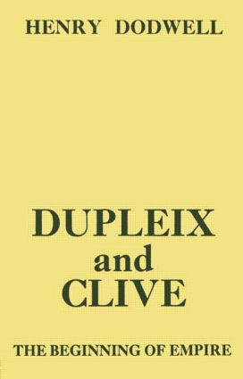 Dupleix and Clive: Beginning of Empire, 1st Edition (Paperback) book cover