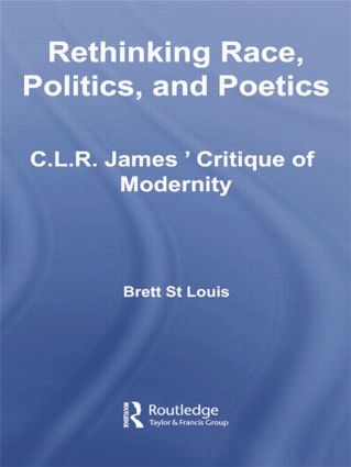 Rethinking Race, Politics, and Poetics: C.L.R. James' Critique of Modernity, 1st Edition (Paperback) book cover