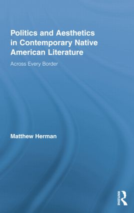 Politics and Aesthetics in Contemporary Native American Literature: Across Every Border, 1st Edition (Paperback) book cover