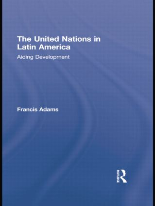 The United Nations in Latin America: Aiding Development book cover