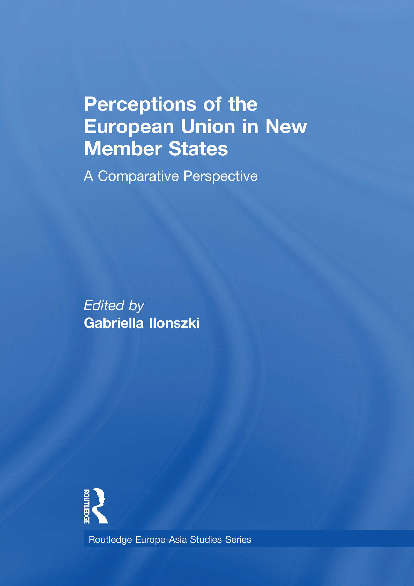 Perceptions of the European Union in New Member States: A Comparative Perspective, 1st Edition (Paperback) book cover