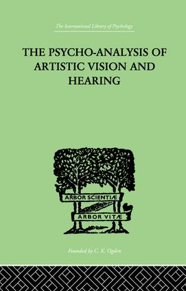 The Psycho-Analysis Of Artistic Vision And Hearing: An Introduction to a Theory of Unconscious Perception, 1st Edition (Paperback) book cover