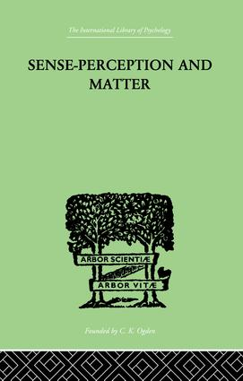 Sense-Perception And Matter: A CRITICAL ANALYSIS OF C D BROAD'S THEORY OF PERCEPTION, 1st Edition (Paperback) book cover