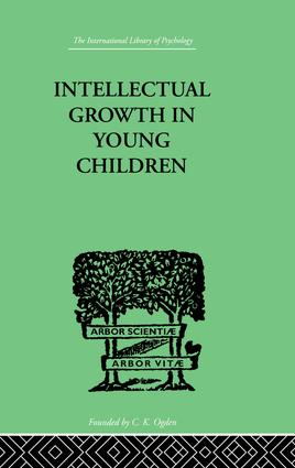Intellectual Growth In Young Children: With an Appendix on Children's
