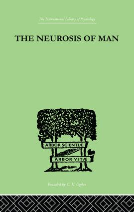 The Neurosis Of Man: An Introduction to a Science of Human Behaviour, 1st Edition (Paperback) book cover