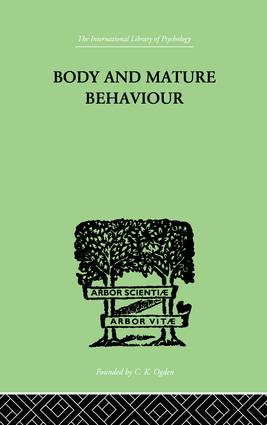 Body and Mature Behaviour: A Study of Anxiety, Sex, Gravitation and Learning, 1st Edition (Paperback) book cover