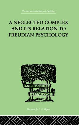 A Neglected Complex And Its Relation To Freudian Psychology: 1st Edition (Paperback) book cover