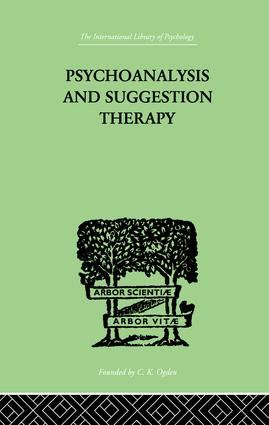 Psychoanalysis And Suggestion Therapy: Their Technique, Applications, Results, Limits, Dangers And, 1st Edition (Paperback) book cover