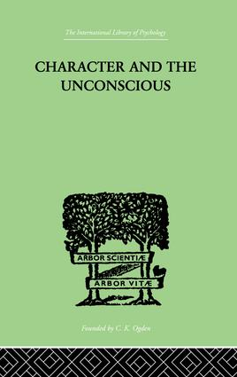 Character and the Unconscious: A Critical Exposition of the Psychology of Freud and Jung, 1st Edition (Paperback) book cover