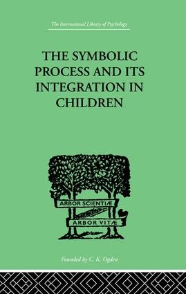 The Symbolic Process And Its Integration In Children: A STUDY IN SOCIAL PSYCHOLOGY, 1st Edition (Paperback) book cover