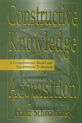 Constructive Knowledge Acquisition: A Computational Model and Experimental Evaluation, 1st Edition (Paperback) book cover