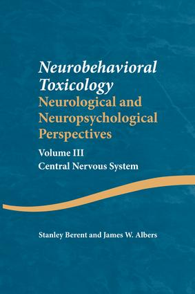 Neurobehavioral Toxicology: Neurological and Neuropsychological Perspectives, Volume III: Central Nervous System book cover