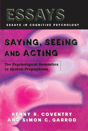 Saying, Seeing and Acting: The Psychological Semantics of Spatial Prepositions, 1st Edition (Paperback) book cover