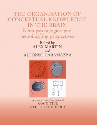 The Organisation of Conceptual Knowledge in the Brain: Neuropsychological and Neuroimaging Perspectives: A Special Issue of Cognitive Neuropsychology, 1st Edition (Paperback) book cover