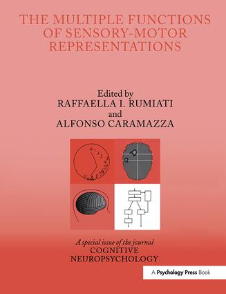 The Multiple Functions of Sensory-Motor Representations: A Special Issue of Cognitive Neuropsychology, 1st Edition (Paperback) book cover