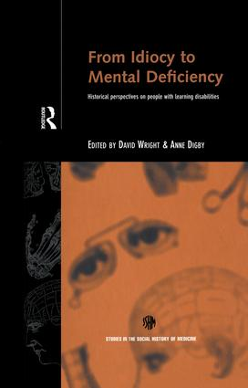 From Idiocy to Mental Deficiency: Historical Perspectives on People with Learning Disabilities (Hardback) book cover