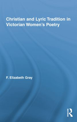 Christian and Lyric Tradition in Victorian Women's Poetry: 1st Edition (Paperback) book cover