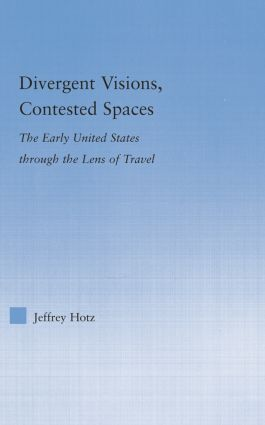 Divergent Visions, Contested Spaces: The Early United States through Lens of Travel book cover