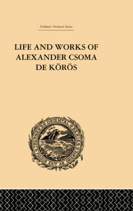 Life and Works of Alexander Csoma De Koros: 1st Edition (Paperback) book cover