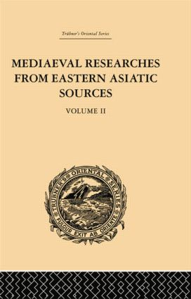 Mediaeval Researches from Eastern Asiatic Sources: Fragments Towards the Knowledge of the Geography and History of Central and Western Asia from the 13th to the 17th Century: Volume II, 1st Edition (Paperback) book cover
