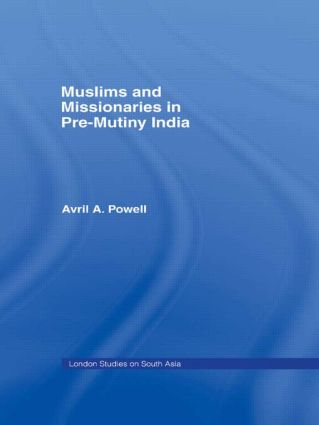 Muslims and Missionaries in Pre-Mutiny India (Hardback) book cover