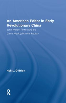 American Editor in Early Revolutionary China: John William Powell and the China Weekly/Monthly Review, 1st Edition (Paperback) book cover