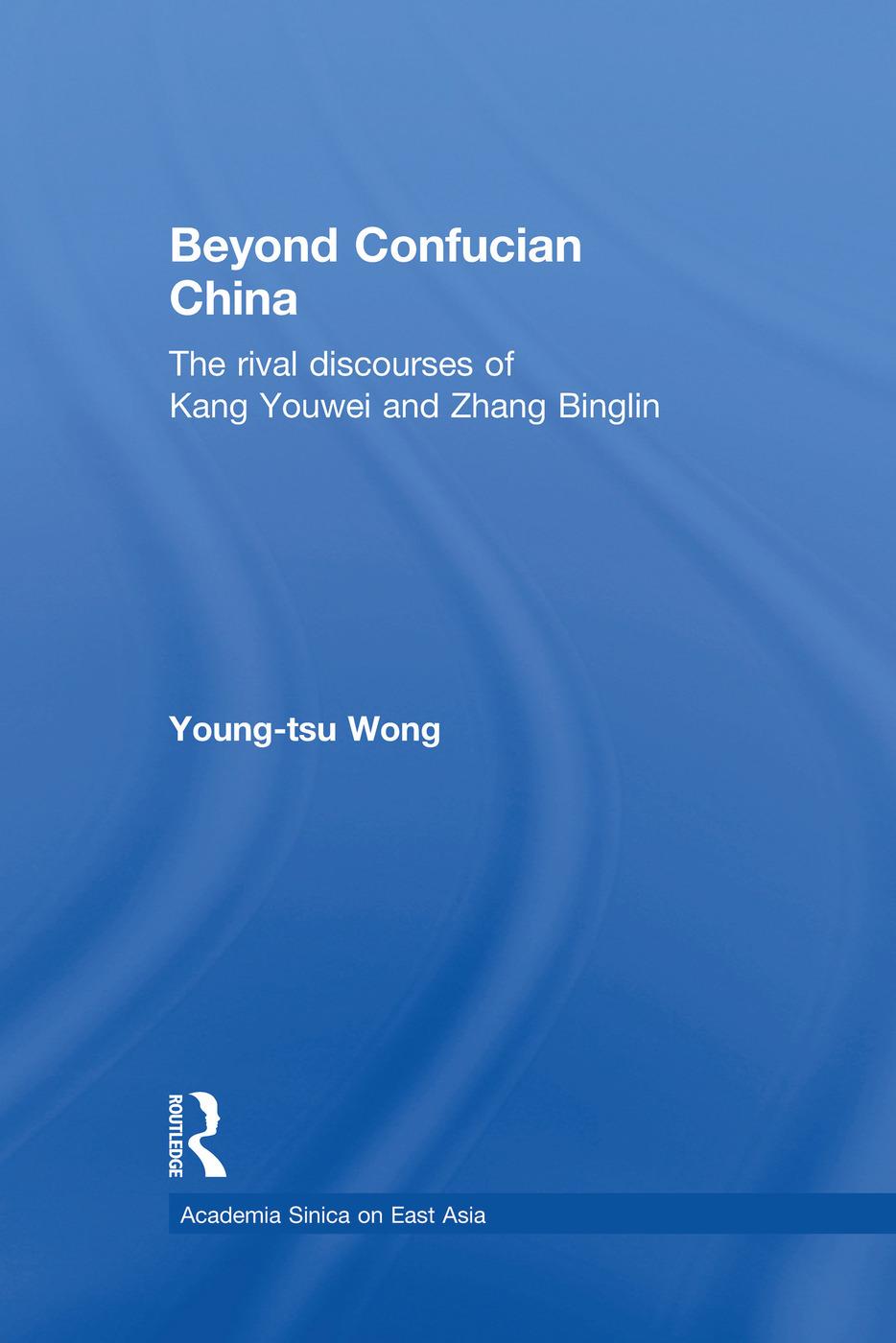 Beyond Confucian China: The Rival Discourses of Kang Youwei and Zhang Binglin book cover